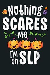 Halloween Teacher S Speech Nothing Scares Me Im An SLP: Notebook Planner - 6x9 inch Daily Planner Journal, To Do List Notebook, Daily Organizer, 114 Pages