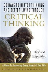 30 Days to Better Thinking and Better Living Through Critical Thinking: A Guide for Improving Every Aspect of Your Life: A Guide for Improving Every Aspect of Your Life, Revised and Expanded