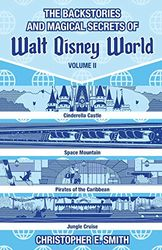 The Backstories and Magical Secrets of Walt Disney World: Volume Two: Adventureland, Tomorrowland, and Fantasyland: 2 (Disney Backstories)