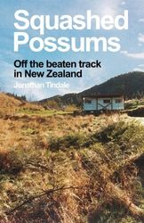 Squashed Possums: Off the beaten track in New Zealand [Idioma Inglés]