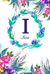 I: Isra: Isra Monogrammed Personalised Custom Name Daily Planner / Organiser / To Do List - 6x9 - Letter I Monogram - White Floral Water Colour Theme
