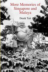 More Memories of Singapore and Malaya