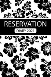 Reservation Diary 2021: Restaurant Hotel Hairdressing Barbers Personal Trainer Alarms Tattoo Nails Lashes Stylist Hostess Table Rooms Bistro Booking Log Book