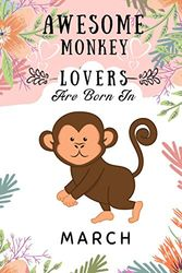 Awesome Monkey Lovers Are Born In March: This notebook is perfect Birthday gift for Monkey lovers/notebook gift idea Blank Lined Diary for men, women, boys,girls and kids