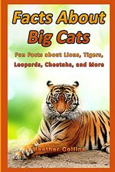 Facts about Big Cats: Fun Facts about Lions, Tigers, Leopards, Cheetahs, and More