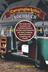 Campingbackofen Kochbuch: die leckersten Gerichte zum Backen, Kochen und Schmoren mit dem Campingbackofen beim Camping und Vanlife