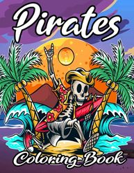 Pirates Coloring Book: Pirate theme coloring book for adults, kids and toddlers, boys or girls. Grayscale adults relaxation art large creativity ... with Pirates, Skulls, Ships and Treasures