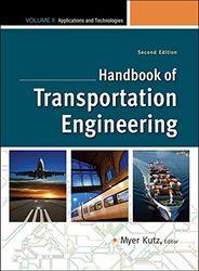 Handbook of Transportation Engineering, Volume II: Applications and Technologies (Mcgraw-Hill Handbook)