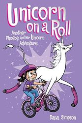 Unicorn On A Roll 2: Another Phoebe and Her Unicorn Adventure