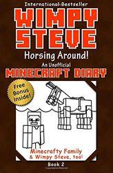 Wimpy Steve Book 2: Horsing Around! (An Unofficial Minecraft Diary Book): Volume 2 (Minecraft Diary: Wimpy Steve)