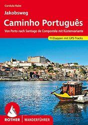 Jakobsweg – Caminho Português, Von Porto nach Santiago de Compostela, 15 Etappen. Rother.: Von Porto nach Santiago de Compostela mit Küstenvariante. 11 Etappen mit GPS-Tracks