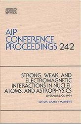 AIP Conference Proceedings 242: Strong, Weak, & Electromagnetic Interactions in Nuclei, Atoms, &Astrophysics