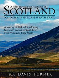 A Walk Through the Highlands of Scotland: DISCOVERING THE CAPE WRATH TRAIL. A JOURNEY OF 200 MILES FOLLOWING SCOTLANDS ANCIENT FOOTPATH FROM FORT WILLIAM TO CAPE WRATH [Idioma Inglés]