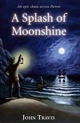 A Splash of Moonshine: An Epic Chase Across Devon