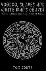 Voodoo, Slaves and White Man's Graves: West Africa and the End of Days [Idioma Inglés]