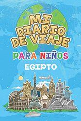 Mi Diario De Viaje Para Niños Egipto: 6x9 Diario de viaje para niños I Libreta para completar y colorear I Regalo perfecto para niños para tus vacaciones en Egipto