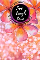 Cute Floral Live Laugh Love Journal 6x9: Spring Flowers Cover, Cute Floral Design ,Blanked Line Journal (Notebook) 80 pages