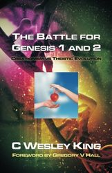 The Battle for Genesis 1 and 2: Creationism vs. Theistic Evolution