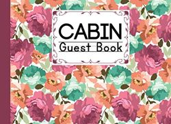 """Cabin Guest Book: Premium Flowers Cover Cabin Guest Book, Welcome to our cabin, 150 pages - 8.25"""" x 6"""" inch size Guest Log Book for Vacation Rental and more"""