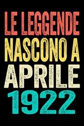 Le Leggende Nascono A Aprile 1922: Taccuino I Matrice a punti (dotted) I 160 Pagine I Un ideale regalo di 99 compleanno per colleghi, famiglia e amici