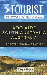 Greater Than a Tourist- Adelaide South Australia Australia: 50 Travel Tips from a Local