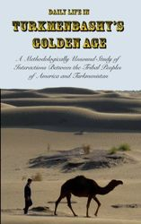 Daily Life in Turkmenbashy's Golden Age: A Methodologically Unsound Study of Interactions Between the Tribal Peoples of America and Turkmenistan [Idioma Inglés]