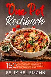 ONE POT KOCHBUCH: 150 Köstlichkeiten aus nur einem Topf. Schnell zubereitet. Verwöhnen Sie sich und Ihren Liebsten egal ob Topf, Römertopf, Pfanne, Wok oder Dutch Oven.