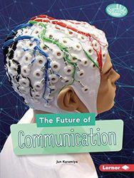 The Future of Communication (Searchlight Books: Future Tech)