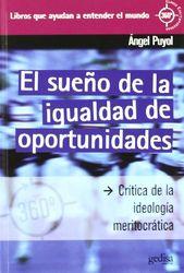 El sueño de la igualdad de oportunidades: Crítica de la ideología meritocrática (360º / Claves Contemporáneas)