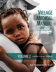 Village Medical Manual (A Guide to Health Care Developing Countries): Volume 2: Symptoms, Illnesses, and Treatments