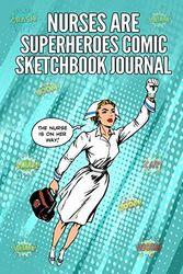 Nurses are Superheroes Comic Sketchbook Journal