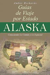 Alaska - Guías de Viajes por Estados Conociendo lo Común y lo Esencial