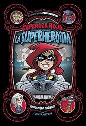 Caperuza Roja, La Superheroína: Una Novela Gráfica (Cuentos De Hadas Futuristas)
