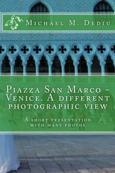 Piazza San Marco - Venice. A different photographic view: A short presentation with many photos