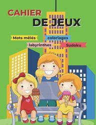 CAHIER DE JEUX - Mots mêlés | coloriages | labyrinthes | Sudoku: Aidez son enfant à se développer avec des activités ludiques
