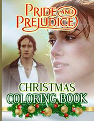 Pride And Prejudice Christmas Coloring Book: Pride And Prejudice Christmas Perfect Gift An Adult Coloring Book Designed To Relax And Calm