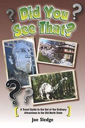 Did You See That?: A GPS Guide To North Carolina's Out Of The Ordinary Attractions: 1