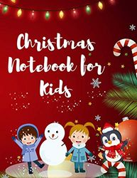 Christmas Notebook for Kids: Best Children's Christmas Gift or Present - 120 Beautiful Blank Lined pages For Writing Notes or Journaling personal ... your thoughts, goals, and things to remember