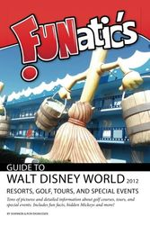 FUNatics Guide To Walt Disney World 2012: Resorts, Golf, Tours, and Special Events
