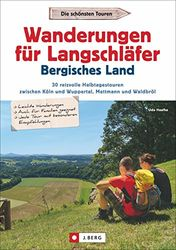 Wanderführer Bergisches Land: Wanderungen Langschläfer Bergisches Land. 30 Halbtagestouren zwischen Köln, Wuppertal, Mettmann und Waldbröl. ... Köln, Wuppertal, Mettmann und Waldbröl
