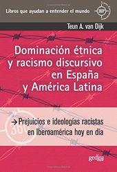 Dominación étnica y racismo discursivo en España y America Latina: Prejuicios e ideologías racistas en Iberoamérica hoy en día: 891010 (360º / CLAVES CONTEMPORÁNEAS)