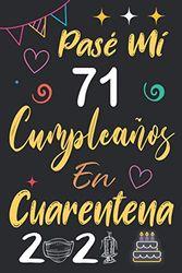 Pasé Mi 71 Cumpleaños En Cuarentena 2021: Regalo de cumpleaños de 71 años para mujeres y hombres, ideas de cumpleaños 71 años... un cumpleaños. regalo ... regalos divertidos, idea de regalo perfecta.