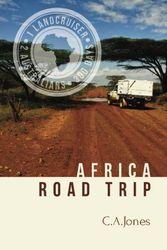 Africa Road Trip: One LandCruiser, Two Australians, 300 Days [Idioma Inglés]