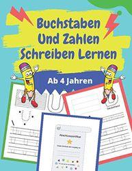 Buchstaben und Zahlen schreiben lernen ab 4 Jahren: Übungsheft für Kinder Vorschule und Kindergarten - Erste Buchstaben Und Zahlen Schreiben Lernen Und Üben!