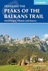 Cicerone Trekking The Peaks of the Balkans Trail: Montenegro, Albania and Kosovo: Through Montenegro, Albania and Kosovo