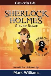 Sherlock Holmes re-told for children : Silver Blaze (Classics For Kids : Sherlock Holmes, Band 2)
