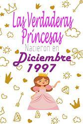 Las Verdaderas Princesas Nacieron en 1997 diciembre: 23 años de regalo de cumpleaños para mujer, cuaderno forrado, regalo de cumpleaños,regalo de cumpleaños para niñas, tía, novia