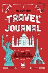 My Very Own Travel Journal: A Travel Log For Kids (And Grownups) To Record Adventures