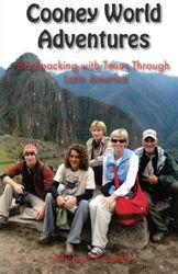Cooney World Adventures Backpacking with Teens Through Latin America: 1