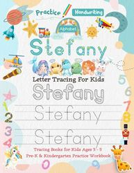 Stefany Letter Tracing for Kids: Personalized Name Primary Tracing Book for Kids Ages 3-5 in Preschool (Pre-K) and Kindergarten Learning How to Write ... to Practice Handwriting, Alphabets & Numbers.